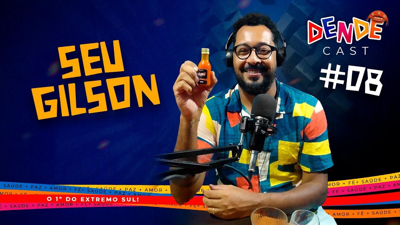 Download Seu Gilson - Dendê Cast #8