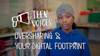 Teen Voices: Oversharing and Your Digital Footprint