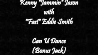 Kenny Jammin Jason with Fast Eddie Smith - Can U Dance (Bonus Jack)