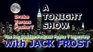 A TONIGHT SHOW  with JACK FROST : Drake versus Pusha T