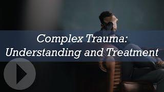 Complex Trauma: Understanding and Treatment