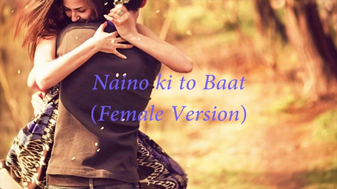 Download Naino ki to baat lyrics...Female version
