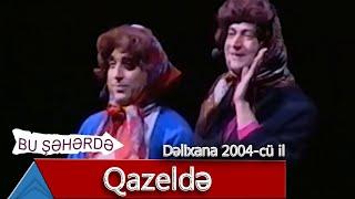 Bu Şəhərdə - Qazeldə (Dəlixana, 2004)