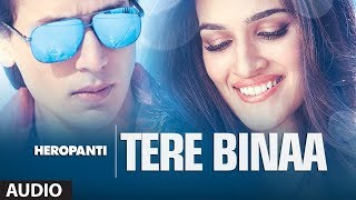 Heropanti: Tere Binaa Full Audio Song | Tiger Shroff | Kriti Sanon