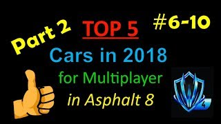 Asphalt 8 PART2 - TOP 5 Cars for Multiplayer in 2018 and my FAVORITE Tunings! [RANK #6-#10]