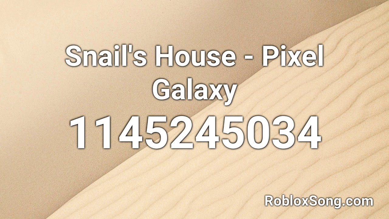 Snail S House Pixel Galaxy Roblox Id Music Code Youtube
