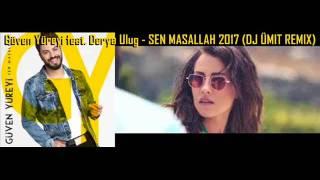 Güven Yüreyi feat. Derya Ulug - SEN MASALLAH 2017 (DJ ÜMIT REMIX)