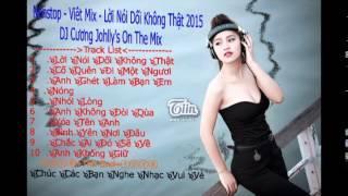 Nonstop - Việt Mix Lời Nói Dối Không Thật - DJ Cường Johlly's