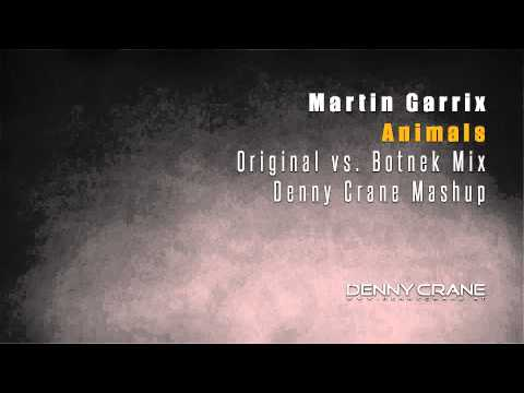 Martin Garrix - Animals (Original vs. Botnek Mix) (Denny Crane Mashup)