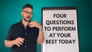 4 Questions to Perform at Your Best Today