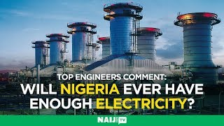 Can Nigeria solve its power problems? Top engineers offer solutions | Legit TV