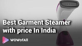 Best Garment Steamer in India: Complete List with Features, Price Range & Details
