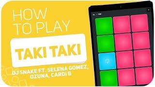 DJ Snake - Taki Taki ft. Selena Gomez, Ozuna, Cardi B | SUPER PADS KIT TAKI