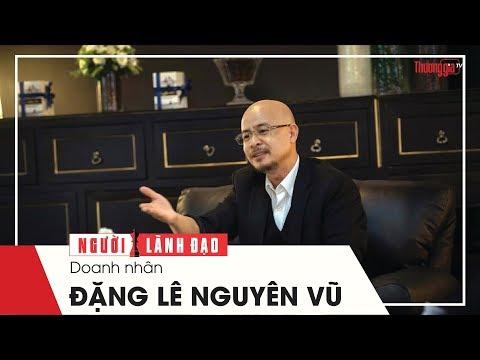 """Doanh Nhân Đặng Lê Nguyên Vũ - """"Ông Vua"""" café Việt"""