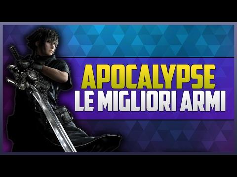 FINAL FANTASY XV - APOCALYPSE, COME OTTENERLA   Le Migliori Armi