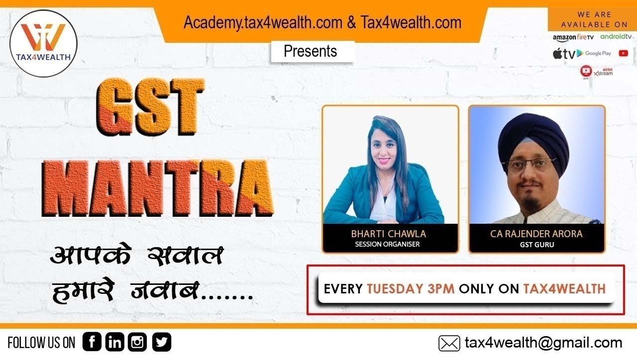 GST Mantra with CA Rajender Arora and Bharti Chawla every Tuesday at 3:00 PM
