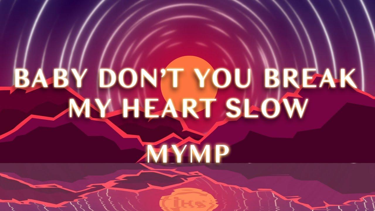 MYMP - Baby Don't You Break My Heart Slow (1 Hour Loop)