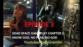 DEAD SPACE GAMEPLAY / VLOG CHAPTER 1: KNOW GOD, NO FEAR, NO GOD FEAT. GEN GREMLIN Episode 3