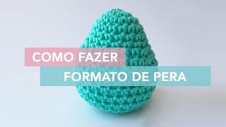 Como fazer o formato pera de crochê | Amigurumi Avançado #8