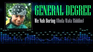 General Degree - We Nuh Boring (Unda Wata Riddim)