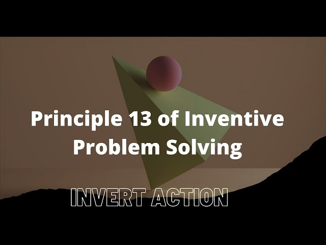 Inventive Problem-solving  |  Principle 13 - The other way round |  Invert Action