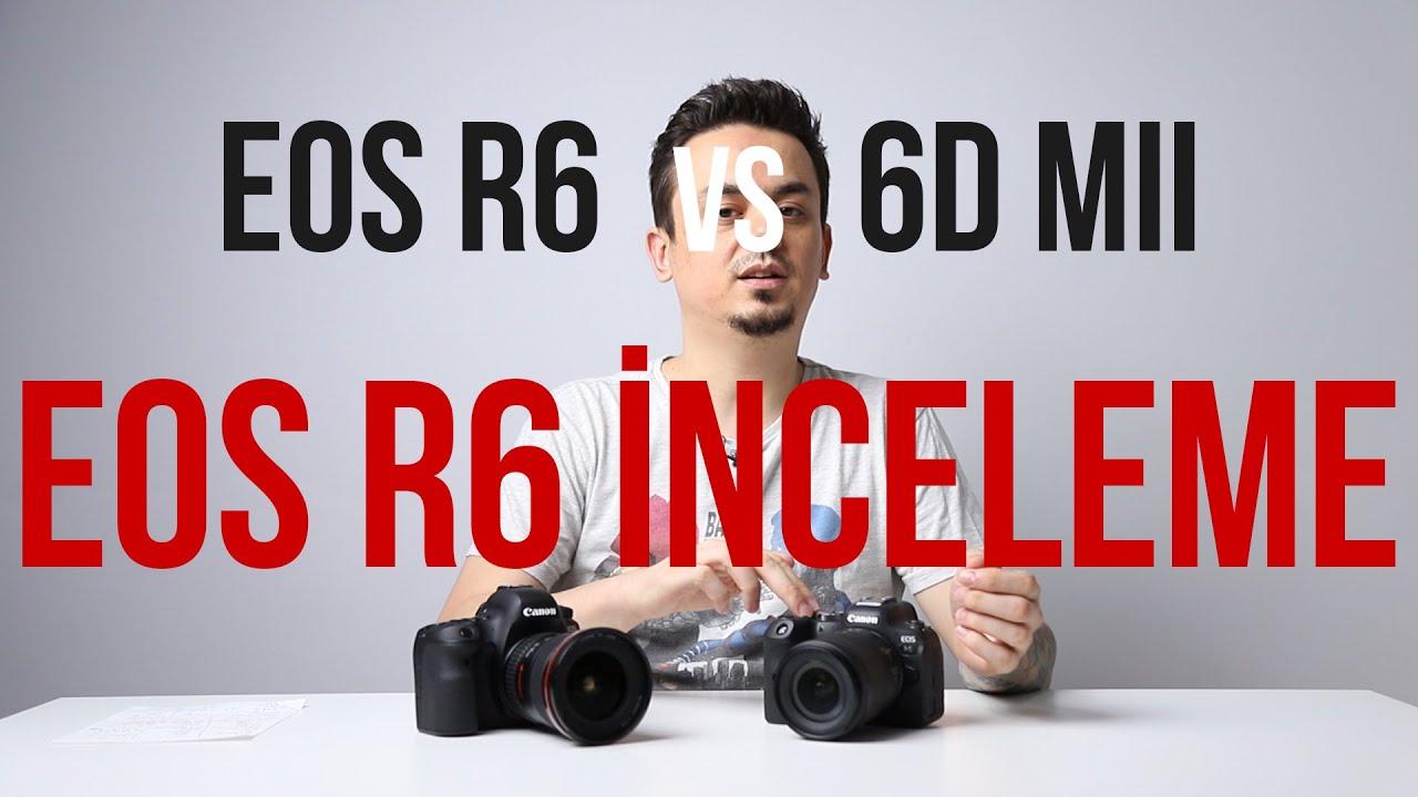 Canon EOS R6 İnceleme / 6D Mark 2 Karşılaştırma by Volkan Yetilmezer