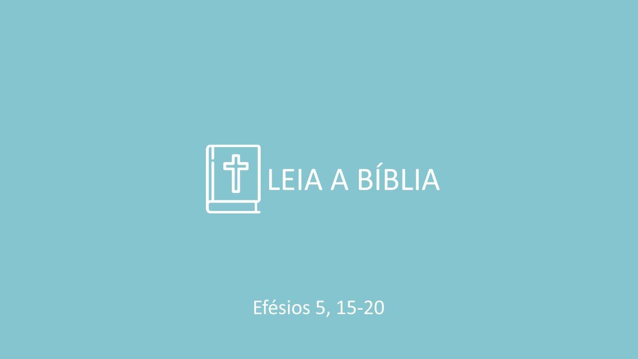 Leia a Bíblia - Efésios 5, 15-20