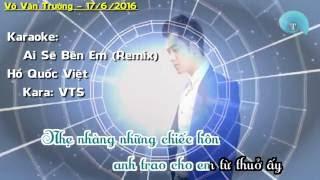 [Karaoke HD] Ai Sẽ Bên Em Remix - Hồ Quốc Việt _ Kara VTS
