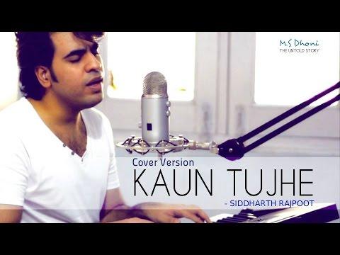 Kaun Tujhe | M.S. DHONI -THE UNTOLD STORY | Armaan Malik | Siddharth Rajpoot(Cover Male)