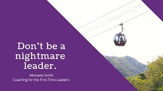 Don't be a nightmare leader.