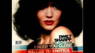 Dwilt Sharpp - I Need You Close Feat. Lorett Fleur