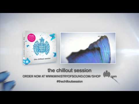 The Chillout Session Minimix (Ministry of Sound UK) OUT NOW!
