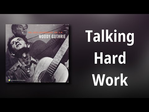 Woody Guthrie // Talking Hard Work