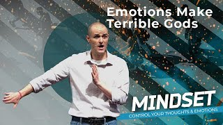 Emotions Make Terrible Gods - Mindset Sermon Series - Pastor Brad Kirby
