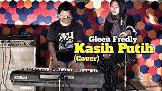 Gleen Fredly - Kasih Putih (Cover Ruri Muhammad Ft Dilla Poo)