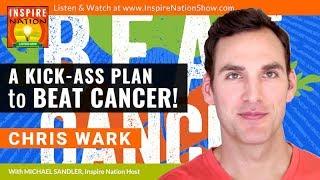 CHRIS WARK: A Kick-Ass Plan to Beat Cancer Naturally  Stage 3 Cancer Survivor  Chris Beat Cancer