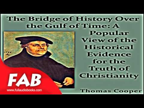 The Bridge of History Over the Gulf of Time A Popular View of the Historical Evidence for the Truth
