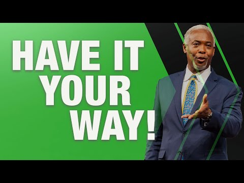 Have It Your Way! | Bishop Dale C. Bronner | Word of Faith Family Worship Cathedral