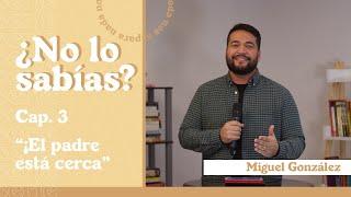 ¿NO LO SABÍAS? EL PADRE ESTÁ CERCA   Miguel González   AR Ministries Chile