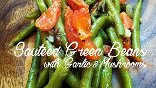 How to make Sauteed Green Beans with Garlic & Mushrooms | EASY