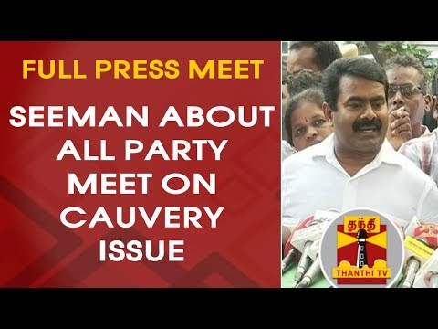Seeman About All Party Meeting on Cauvery Issue | FULL PRESS MEET