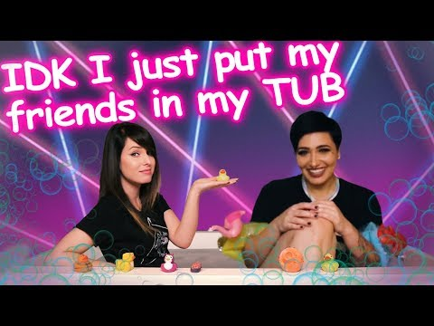 [ IDK I JUST PUT MY FRIENDS IN MY TUB ] // Feat. Austen Marie
