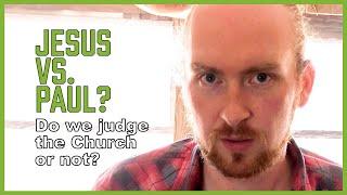 Jesus Vs. Paul... so, do we judge the Church or not? (DEAD CHURCH - pt 24)
