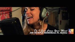 Jim Murple Memorial - Do I Ever Cross Your Mind feat. Bobbie [CLIP STUDIO]