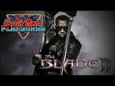 "Blade 2 (2002)... is a ""Guilty Movie Pleasure"""