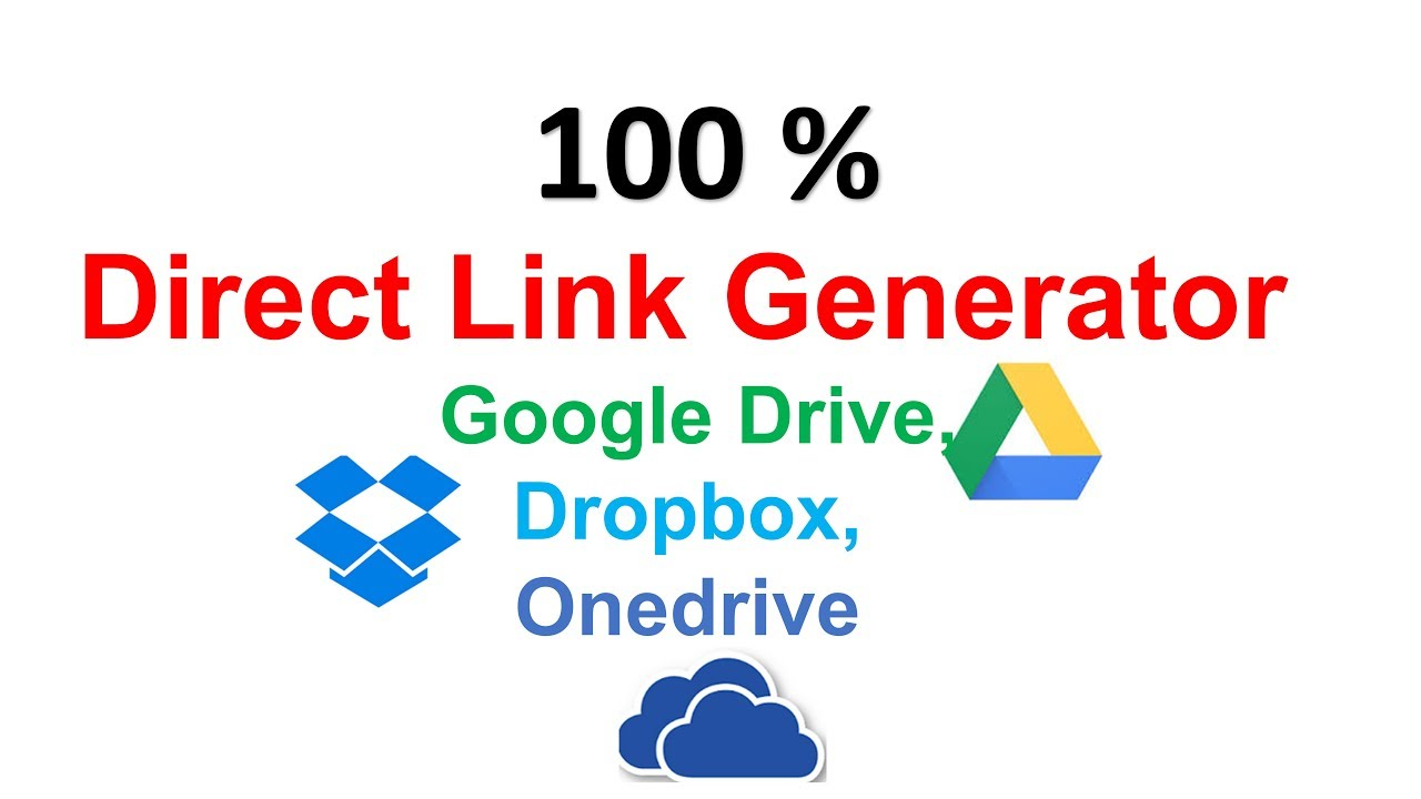 Direct Link Generator Google Drive, Dropbox, Onedrive , Easy to Download