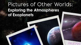 Public Lecture | Pictures of Other Worlds: Exploring the Atmospheres of Exoplanets
