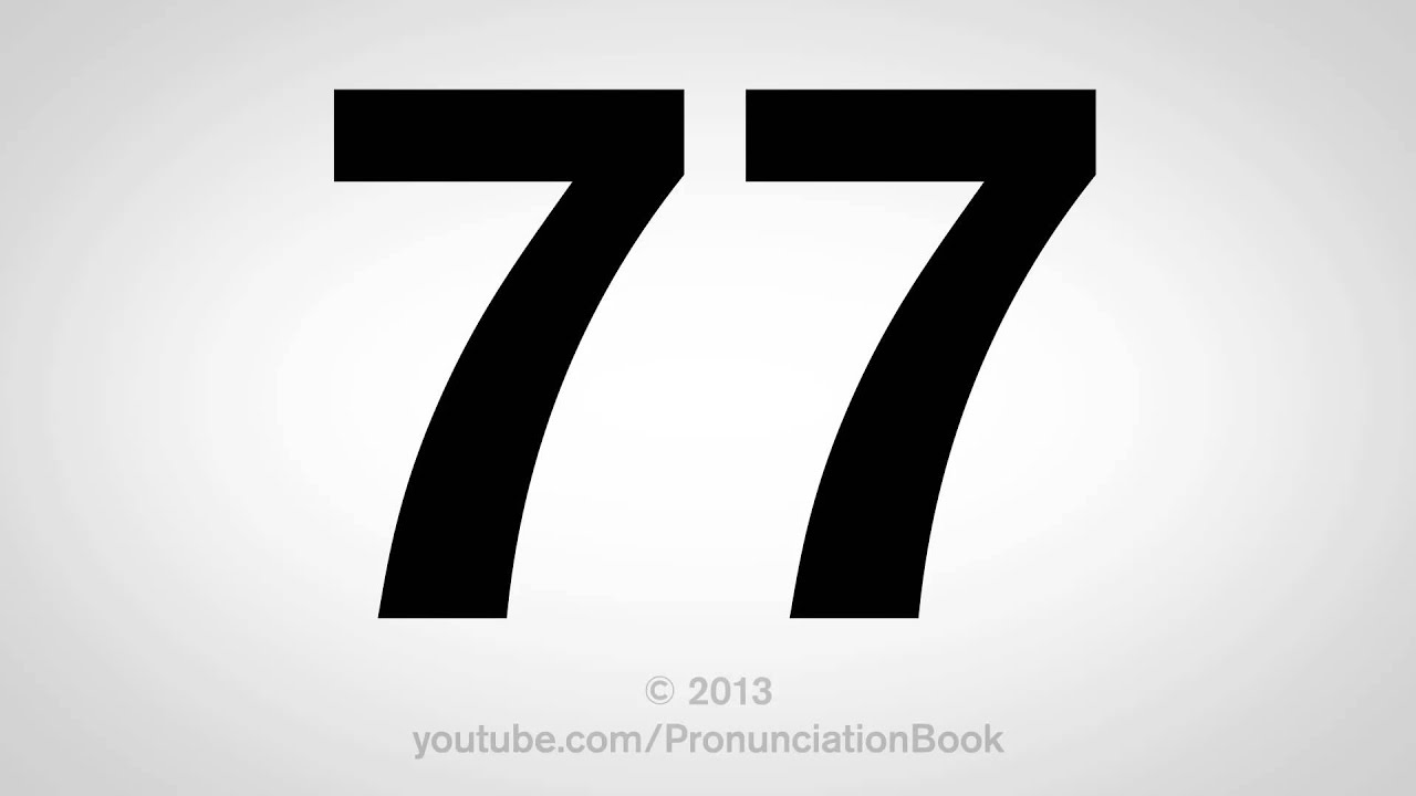 77 >> How To Pronounce 77 Youtube
