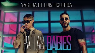 Yashua x Luis Figueroa - Pa Las Babies [Official Video]