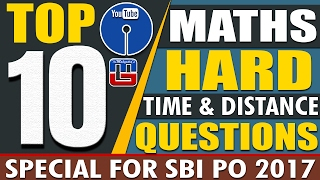 SBI PO 2017 | TOP - 10 TIME & DISTANCE HARD QUESTIONS | MATHS | VERY IMPORTANT